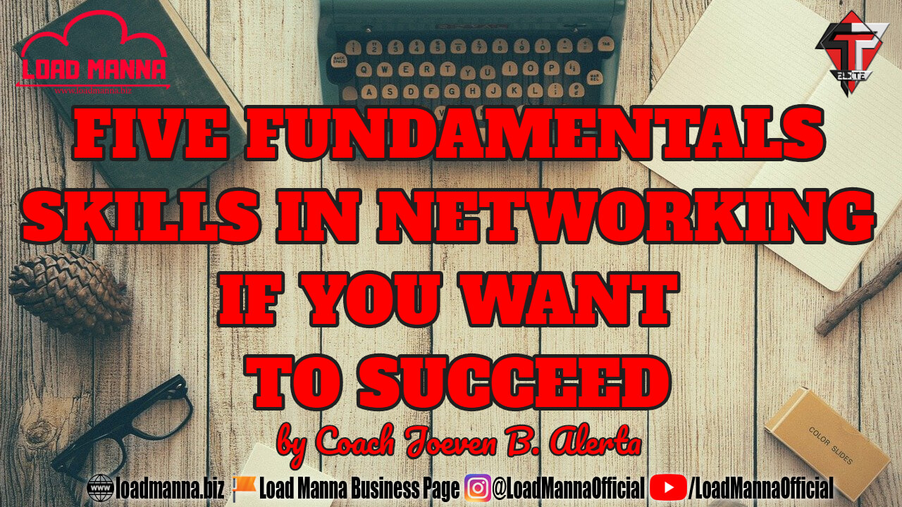 17. FIVE FUNDAMENTALS SKILLS IN NETWORKING IF YOU WANT TO SUCCEED - By Coach Joeven B. Alerta