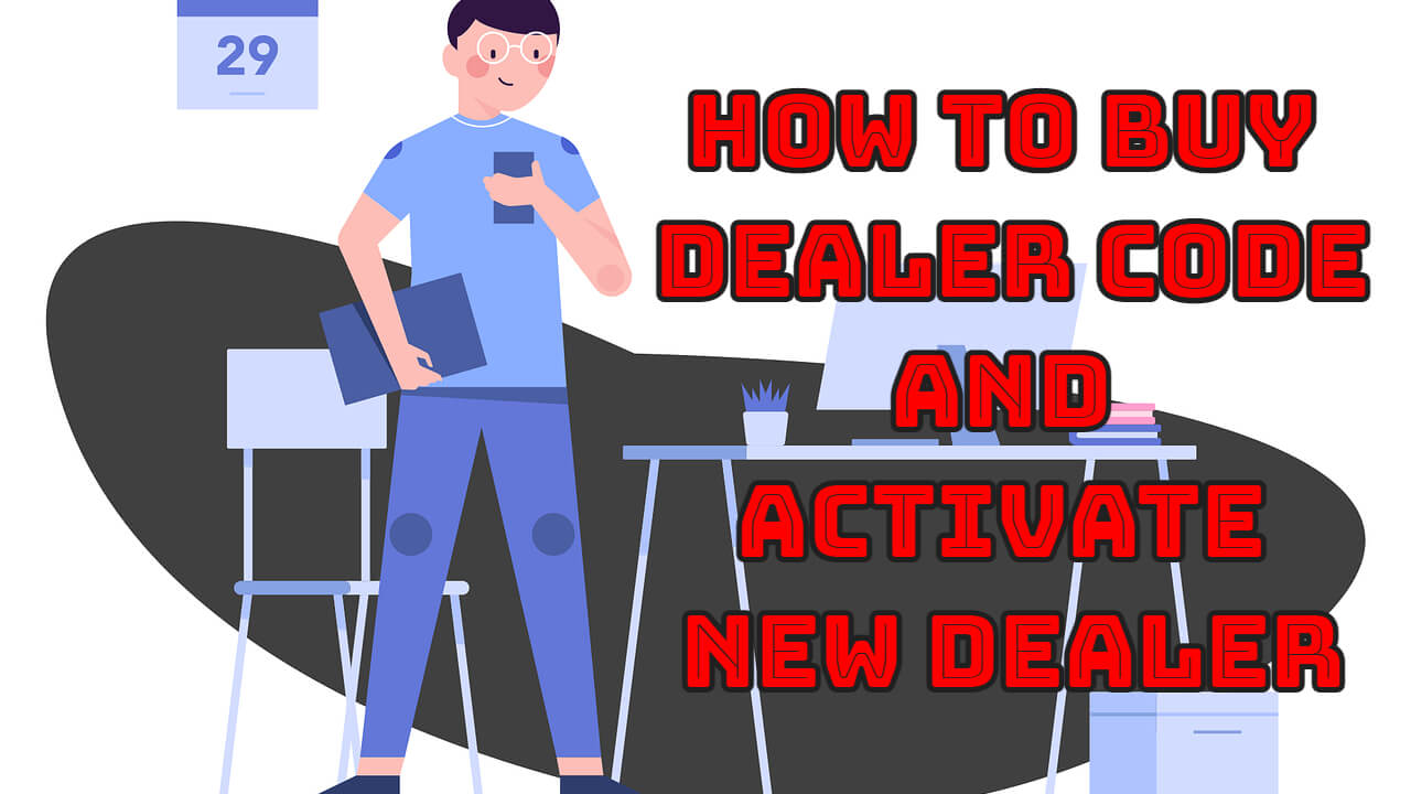07. How To Purchase Dealer Code And Encode New Dealer Account